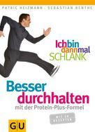 Patric Heizmann: Ich bin dann mal schlank: Besser durchhalten mit der Protein-Plus-Formel ★★★