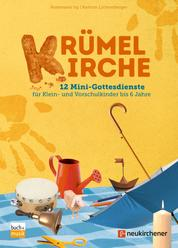 Krümelkirche - 12 Mini-Gottesdienste für Klein- und Vorschulkinder bis 6 Jahre