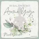 Nicole Schröter: In Balance mit Aroma-Yoga