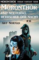Art Norman: Moronthor und Nocturno, Herrscher der Nacht: Moronthor 31