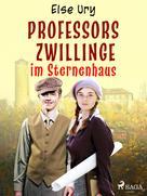 Else Ury: Professors Zwillinge im Sternenhaus