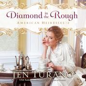 Diamond in the Rough - American Heiresses, Book 2 (Unabridged)