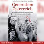 Generation Österreich - Prägende Momente der Zweiten Republik. Von Zeitzeugen packend erzählt. (Ungekürzt)