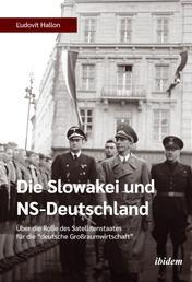"""Die Slowakei und NS-Deutschland - Über die Rolle des Satellitenstaates für die """"deutsche Großraumwirtschaft"""""""