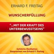 Wunscherfüllung - mit der Kraft des Unterbewusstseins - Geführte Meditation