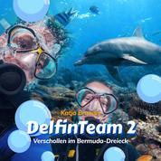 Verschollen im Bermuda-Dreieck - DelfinTeam 2 (Ungekürzt)