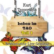 Bewusstseins-Live-Seminar: Leben im Tao - Teil 1