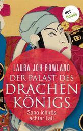 Der Palast des Drachenkönigs: Sano Ichirōs achter Fall - Historischer Kriminalroman