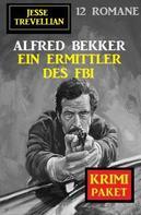 Alfred Bekker: Ein Ermittler des FBI: Jesse Trevellian Krimi Paket 12 Romane