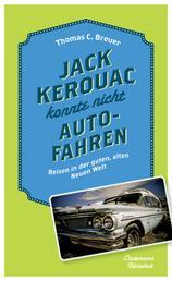 Jack Kerouac konnte nicht Auto fahren - Reisen in der guten, alten Neuen Welt