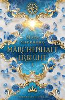 Maya Shepherd: Märchenhaft-Trilogie (Band 3): Märchenhaft erblüht ★★★