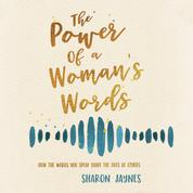 The Power of a Woman's Words - How the Words You Speak Shape the Lives of Others (Unabridged)