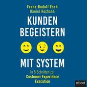 Kunden begeistern mit System - In 5 Schritten zur Customer Experience Execution
