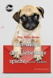 Der Mops, der Liebesbote spielte - Love Letters