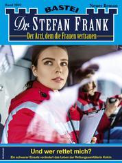 Dr. Stefan Frank 2602 - Arztroman - Und wer rettet mich?