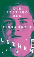 Jonathan Lethem: Die Festung der Einsamkeit