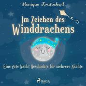 Im Zeichen des Winddrachens - Eine gute Nacht Geschichte für mehrere Nächte (Ungekürzt)