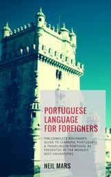 Portuguese Language for Foreigners - The Complete Beginner's Guide to Learning Portuguese and Traveling in Portugal as Presented by the World's Best Universities