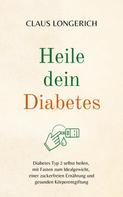 Claus Longerich: Heile dein Diabetes