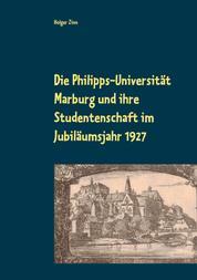 Die Philipps-Universität Marburg und ihre Studentenschaft im Jubiläumsjahr 1927