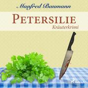 Petersilie - Kräuterkrimi (Ungekürzt)