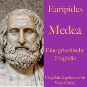 Euripides: Medea - Eine griechische Tragödie. Ungekürzt gelesen
