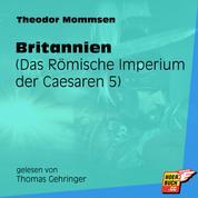 Britannien - Das Römische Imperium der Caesaren, Band 5 (Ungekürzt)