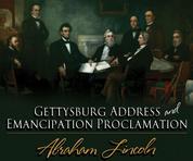 The Gettysburg Address & The Emancipation Proclamation (Unabridged)