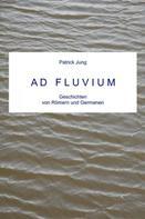 Patrick Jung: AD FLUVIUM