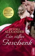 Victoria Alexander: Ein süßes Geschenk