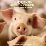 Herr Uckimann - Abenteuer im Schweinestall - Warum Tiere Rechte haben und wir Menschen besser hinschauen sollten