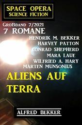 Aliens auf Terra: Space Opera Großband 7 Romane 7/2020