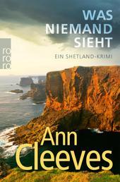 Was niemand sieht - Ein Shetland-Krimi