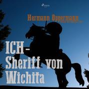 Ich - Sheriff von Wichita (Ungekürzt)
