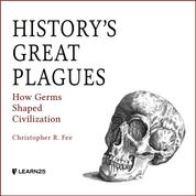 History's Great Plagues - How Germs Shaped Civilization (Unabridged)