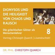Dionysos und die Heiligkeit von Chaos und Rausch - Die griechischen Götter als Menschenlehrer - Teil 8
