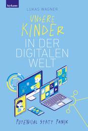 Unsere Kinder in der digitalen Welt - Potenzial statt Panik