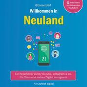 Willkommen in Neuland - Ein Reiseführer durch YouTube, Instagram & Co. für Eltern und andere Digital Immigrants