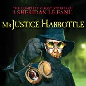 Mr Justice Harbottle - The Complete Ghost Stories of J. Sheridan Le Fanu, Vol. 1 of 30 (Unabridged)