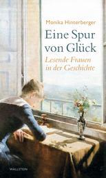 Eine Spur von Glück - Lesende Frauen in der Geschichte