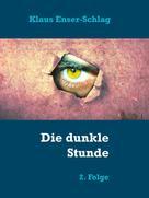 Klaus Enser-Schlag: Die dunkle Stunde