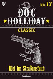 Doc Holliday Classic 17 – Western - Blei im Straßenstaub
