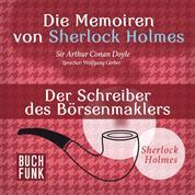 Sherlock Holmes: Die Memoiren von Sherlock Holmes - Der Schreiber des Börsenmaklers (Ungekürzt)