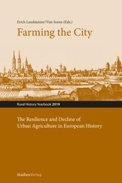 Farming the City - The Resilience and Decline of Urban Agriculture in European History. Resilienz und Niedergang der städtischen Landwirtschaft in der europäischen Geschichte