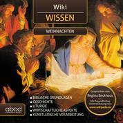 Wiki Wissen - Weihnachten - Geschichte - Biblische Grundlagen - Liturgie - Wirtschaftliche Aspekte