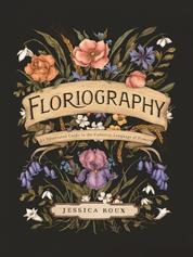 Floriography - An Illustrated Guide to the Victorian Language of Flowers