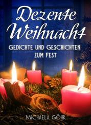 Dezente Weihnacht - Gedichte und Geschichten zum Fest