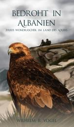 Bedroht in Albanien - Julius Wondraschek im Land des Adlers