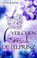 Lotte R. Wöss: Veilchen küsst Distelprinz
