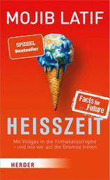 Heißzeit - Mit Vollgas in die Klimakatastrophe - und wie wir auf die Bremse treten